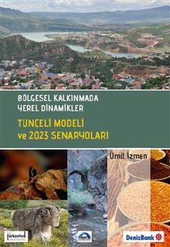 Bölgesel Kalkınmada Yerel Dinamikler Tunceli Modeli ve 2023 Senaryoları