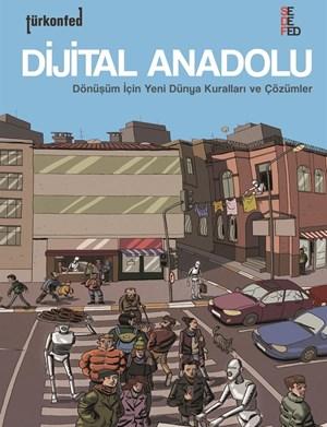 Dijital Anadolu Dönüşüm İçin Yeni Dünya Kuralları ve Çözümler