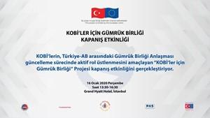 KOBİ'ler İçin Gümrük Birliği Projesi Kapanış Toplantısı İstanbul'da Gerçekleşiyor!