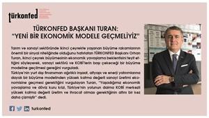 TÜRKONFED Başkanı Turan  Yeni Bir Ekonomik Modele Geçmeliyiz