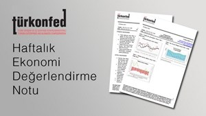 TÜRKONFED Haftalık Ekonomi Değerlendirme Notu 18-08