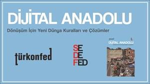 TÜRKONFED ve SEDEFED Dijital Anadolu Raporu Yayımlandı