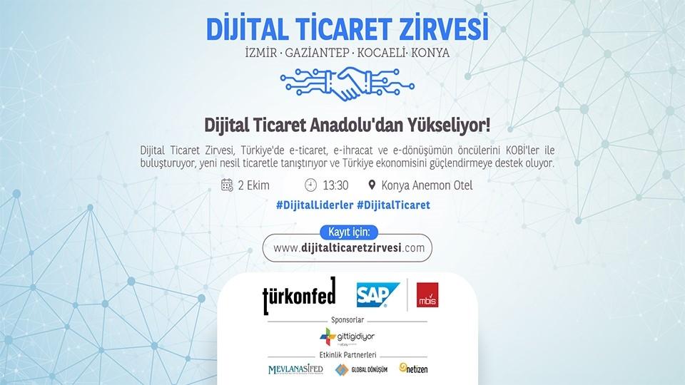 Dijital Ticaret Zirvesi'nin Üçüncü Durağı Konya Olacak!
