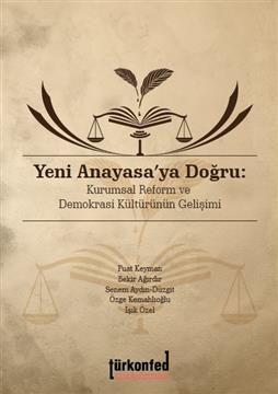 Towards A New Constitution Institutional Reform and Development of Democracy Culture in Turkish